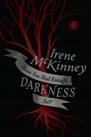 Irene McKinney - Have You Had Enough Darkness Yet